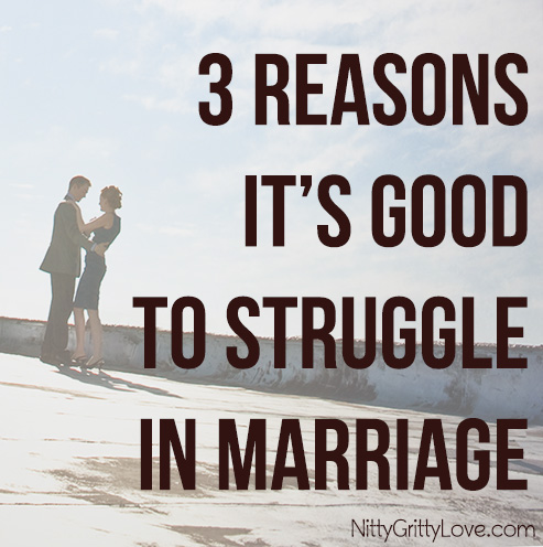 3 Reasons It\'s Good to Struggle in Marriage - Nitty Gritty Love
