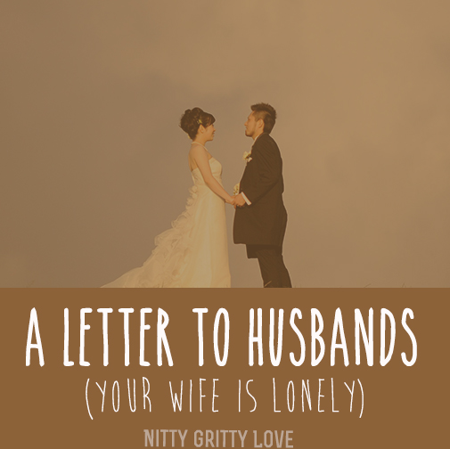 A Letter To Husbands If Your Wife Is Lonely Nitty Gritty Love