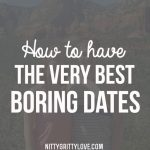 How to Have the Very Best Boring Dates