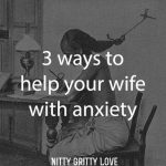 3 Ways to Help Your Wife with Anxiety