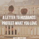 A letter to husbands-protect what you love