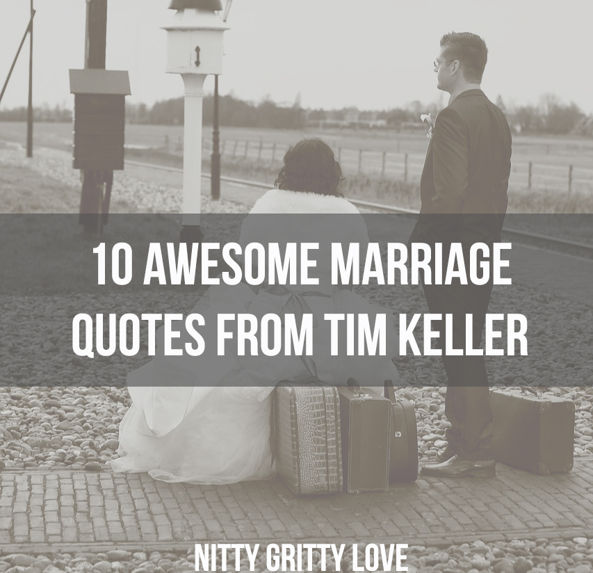 10 Awesome Marriage Quotes From Tim Keller Nitty Gritty Love