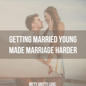 Getting married young made marriage harder