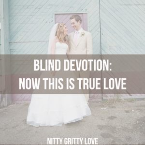 Blind Devotion Now This is True Love