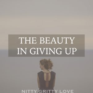 The Beauty in Giving Up