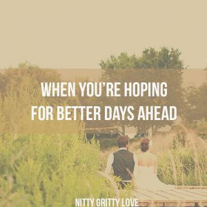 When You're Hoping for Better Days Ahead