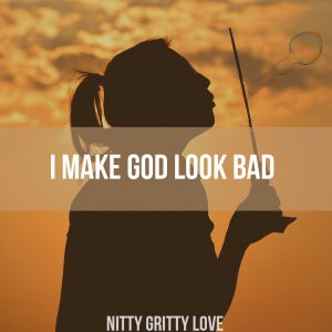 I Make God Look Bad