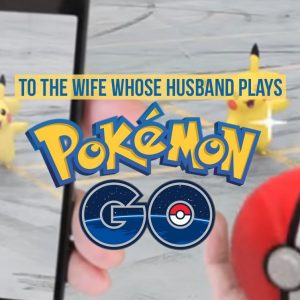 To the wife whose husband plays pokemon go...